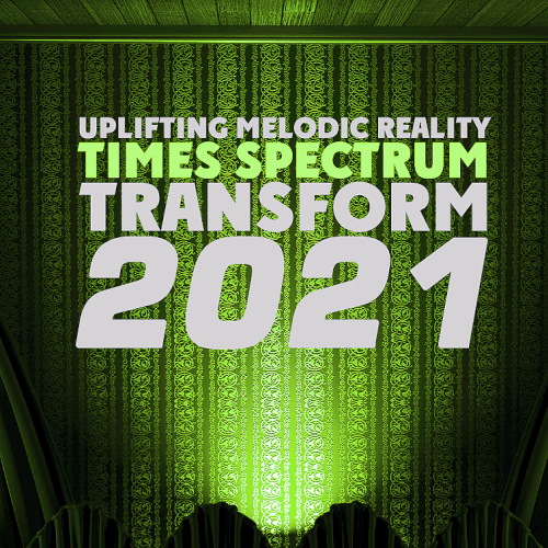 Various Performers - Transform Uplifting Melodic Reality - Times Spectrum (2021)
