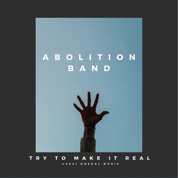 Abolition Band - Try to Make It Real (2021)