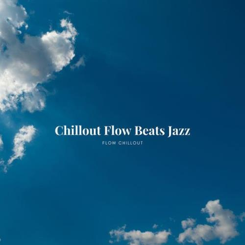 Flow Chillout - Chillout Flow Beats Jazz (2021)