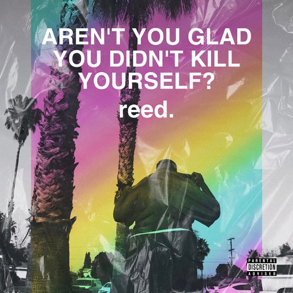 Reed. - Arent You Glad You Didn't Kill Yourself (2021)