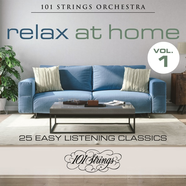 101 Strings Orchestra - Relax At Home 25 Easy Listening Classics, Vol. 1 (2021)