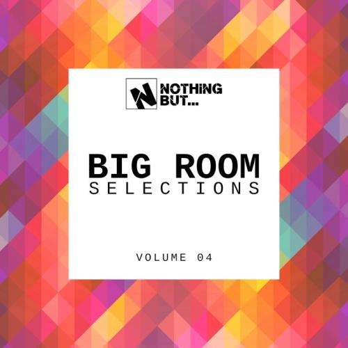 Various Performers - Nothing But... Big Room Selections, Vol. 04 (2021)