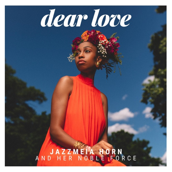 Jazzmeia Horn and Her Noble Force - Dear Love (2021)