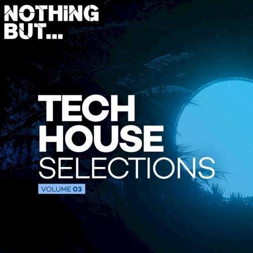Various Performers - Nothing But... Tech House Selections, Vol. 03 (2021)