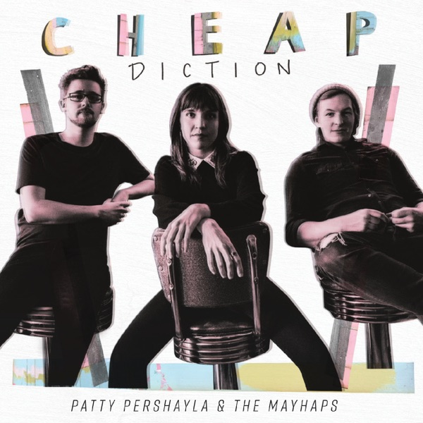 Patty PerShayla & The Mayhaps - Cheap Diction (2021)
