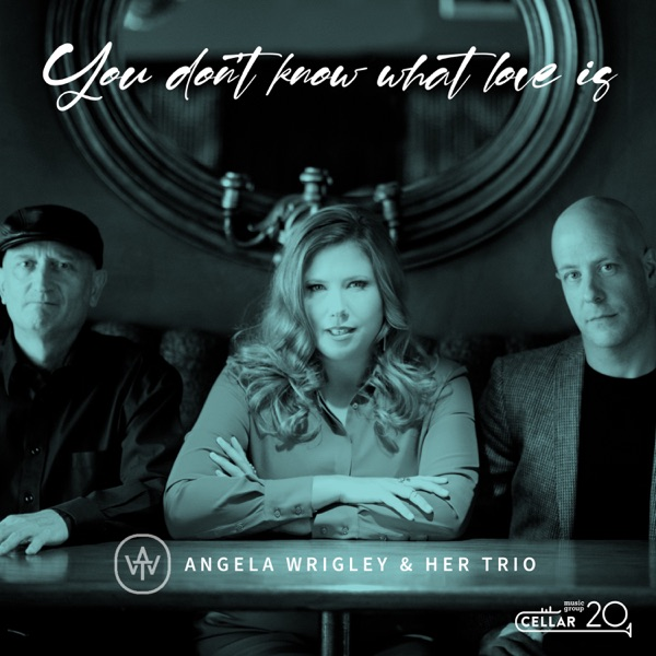 Angela Wrigley - You Don't Know What Love Is (2021)
