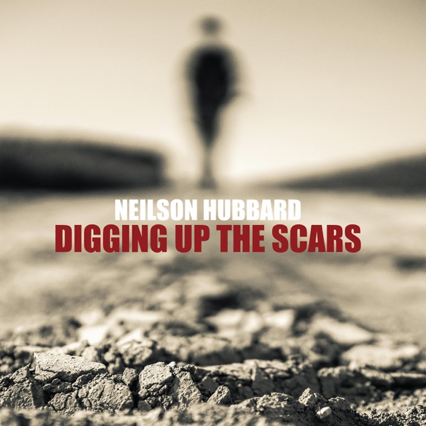 Neilson Hubbard - Digging Up the Scars (2021)