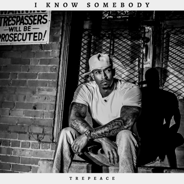 TrePeace - I Know Somebody (2021)