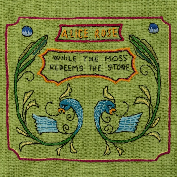 Alice Rose - While The Moss Redeems The Stone (2021)
